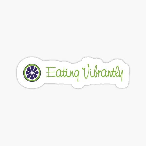 Eating Vibrantly Vegan Plant Based Food Lovers Sticker