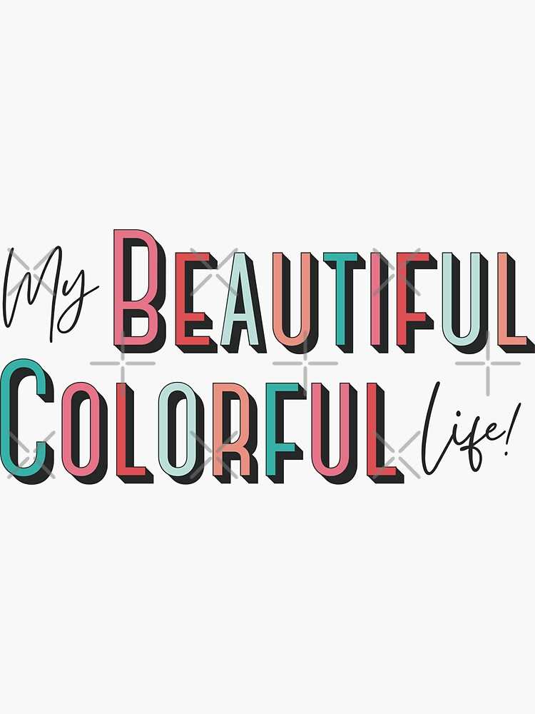 My Beautiful Colorful Life by acozymess