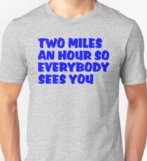 Two Miles an Hour Unisex T-Shirt