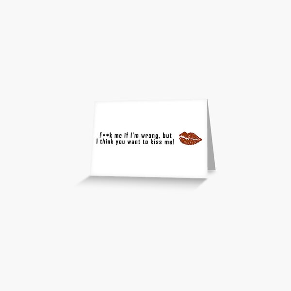 I Think You Want To Kiss Me Greeting Card