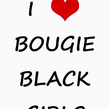 I LOVE BOUGIE BLACK GIRLS by ronaldc33