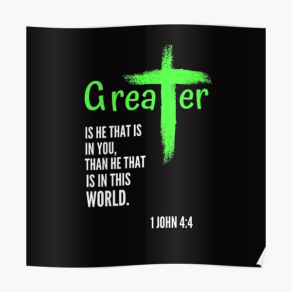Greater Is He That Is In You, Than He That Is  In This World Tshirts Poster