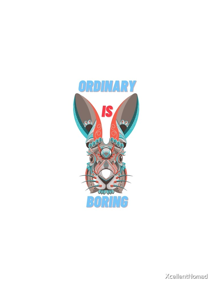 Ordinary is Boring, Have some attitude! by XcellentNomad