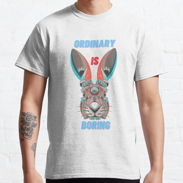 Ordinary is Boring, Have some attitude! Classic T-Shirt