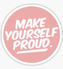 MAKE YOURSELF PROUD tumblr merch! Sticker
