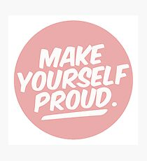 MAKE YOURSELF PROUD tumblr merch! Photographic Print
