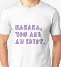 HAHAHA, YOU ARE AN IDIOT tumblr merch! Unisex T-Shirt