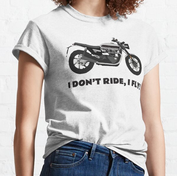 I don't ride, I fly! Triumph Bonneville Speed Twin Classic T-Shirt