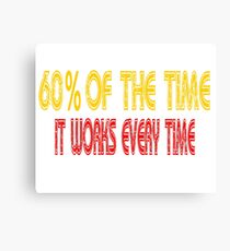 60% Of The Time It Works Every Time - Anchorman Canvas Print