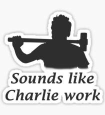 Sounds like Charlie work Sticker