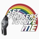 Set Phasers To Love Me by AngryMongo