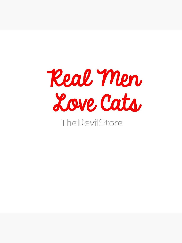Real Men Love Cats by TheDevilStore