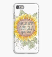 He is not the sun - you are iPhone Case/Skin