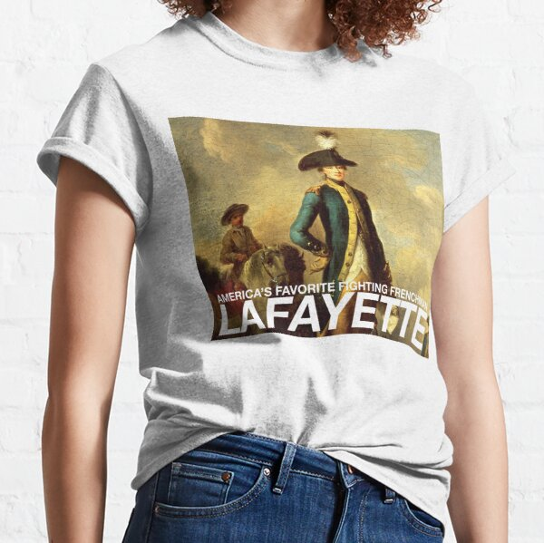 America's favorite fighting Frenchman — Lafayette! Classic T-Shirt