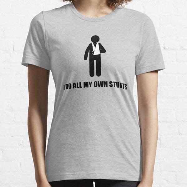 I Do All My Own Stunts Broken Arm Essential T-Shirt