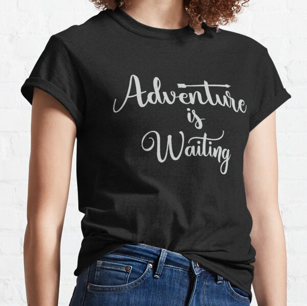 Adventure is waiting and I must go Classic T-Shirt