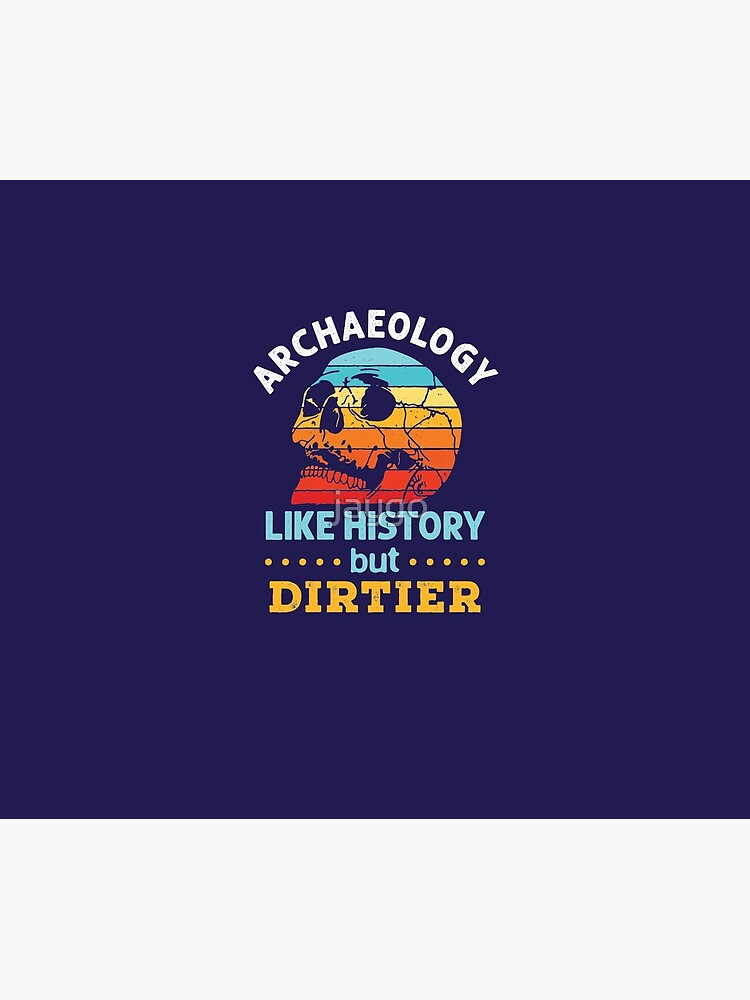 Archaeology Like History But Dirtier by jaygo