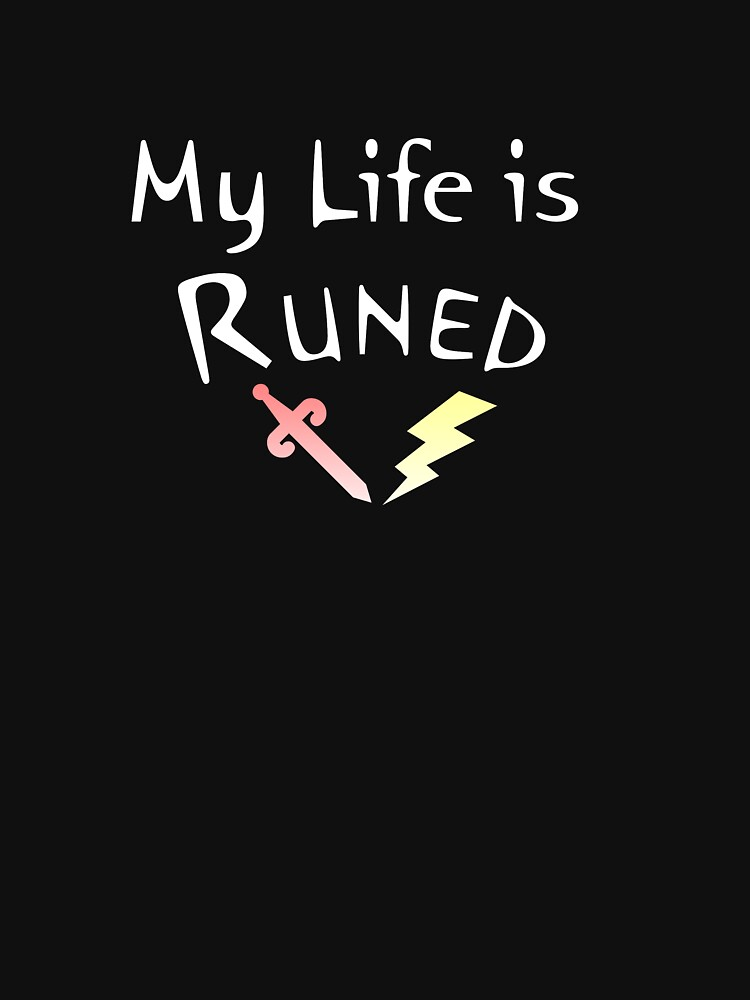 My Life is Runed - Shirts - Version 2 (for Runescape fans) by SteadyClicks