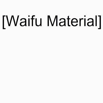 Waifu Material  by KingDylan97
