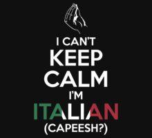 I Can't Keep Calm, I'm Italian (Capeesh?)   Unisex T-Shirt