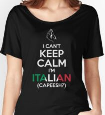 I Can't Keep Calm, I'm Italian (Capeesh?) Women's Relaxed Fit T-Shirt