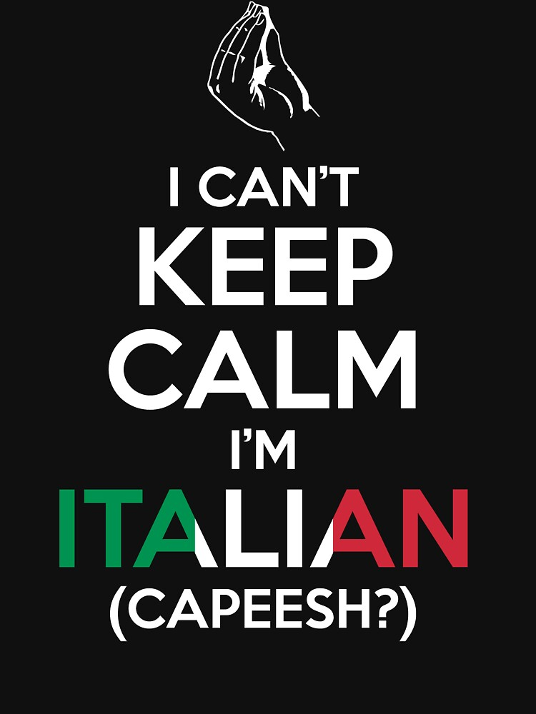 I Can't Keep Calm, I'm Italian (Capeesh?) | Unisex T-Shirt