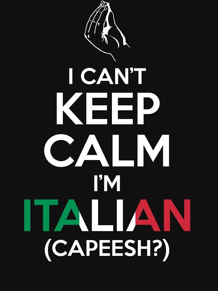 I Can't Keep Calm, I'm Italian (Capeesh?) | Unisex T-Shirt