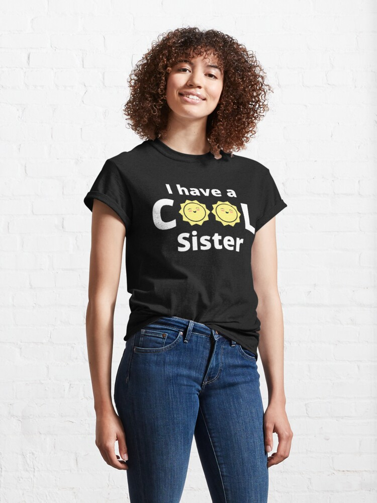 Alternate view of I have a cool sister design - with a yellow sun Classic T-Shirt