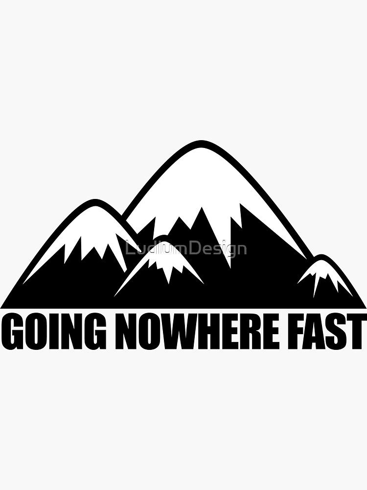 Going Nowhere Fast Mountains by LudlumDesign