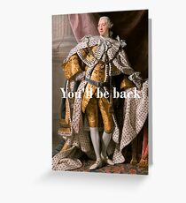 You'll Be Back King George III inspired by Hamilton Greeting Card