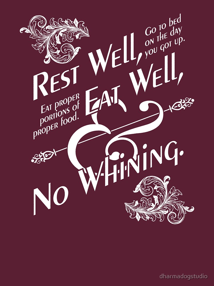 Rest well, eat well and no whining. by dharmadogstudio