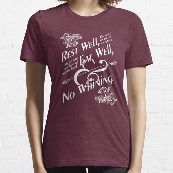 Rest well, eat well and no whining. Essential T-Shirt