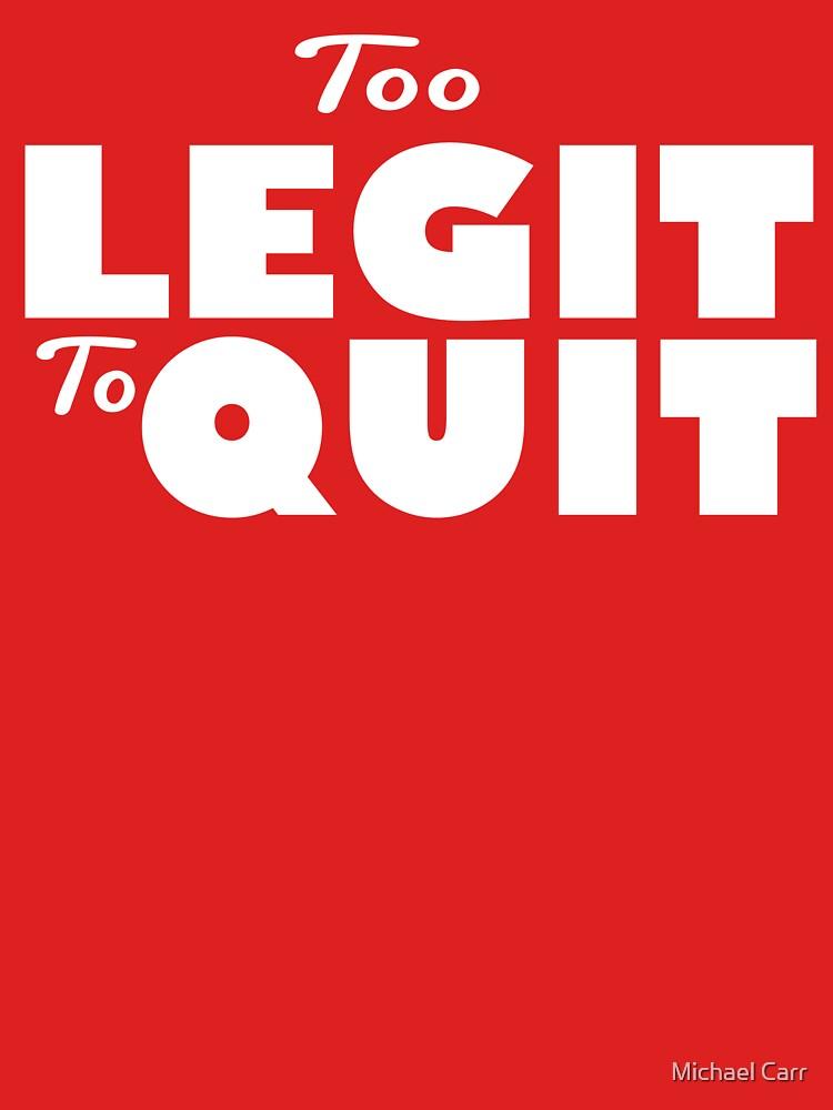 Too Legit to Quit by ArtMaker1138