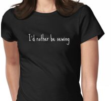 I'd rather be sewing Womens Fitted T-Shirt