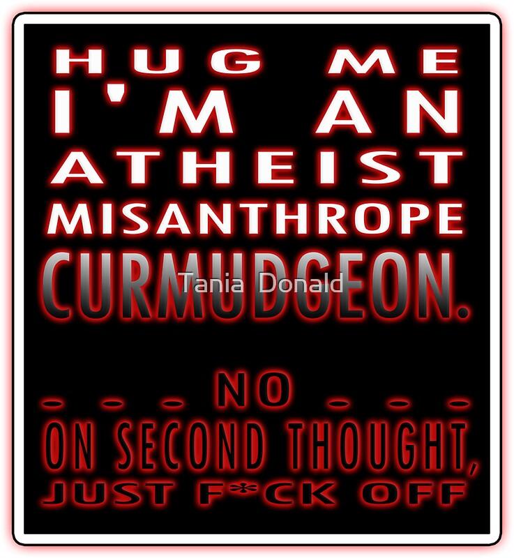 Hug me im an atheist misanthrope curmudgeon no