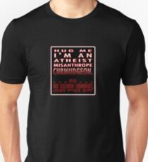 HUG ME - I'M AN ATHEIST, MISANTHROPE CURMUDGEON...NO, ON SECOND THOUGHT... Unisex T-Shirt