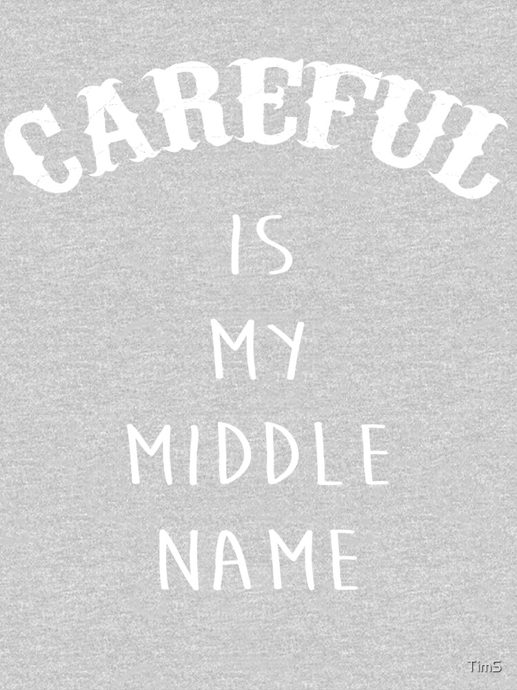 Careful is my middle name by TimS