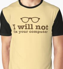 I will NOT fix your computer Graphic T-Shirt