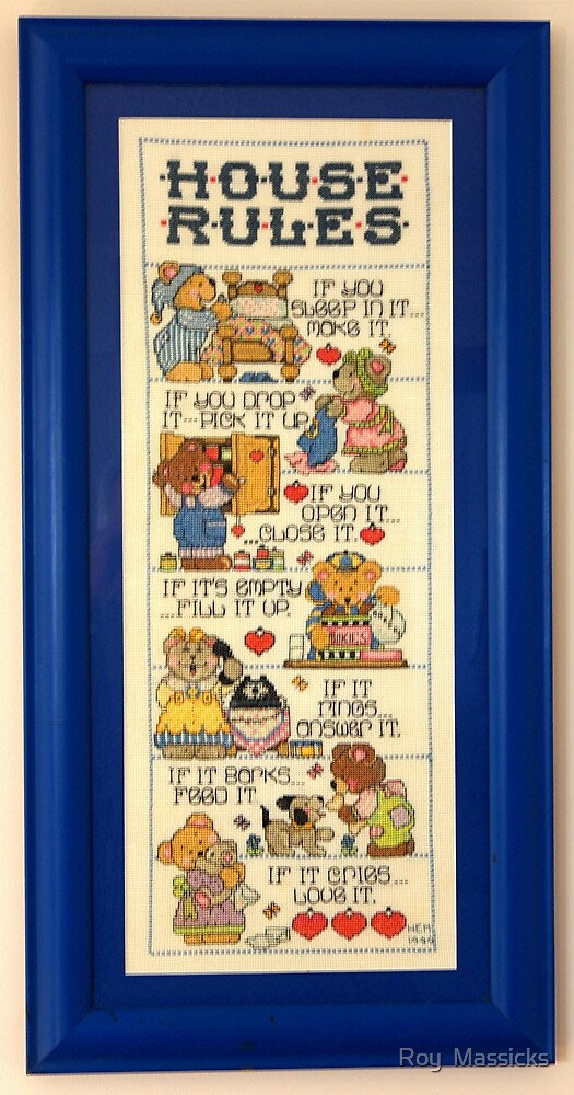 Cross stitch of ' House Rules.'............! by Roy  Massicks