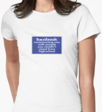 facebook: reconnecting you with people you couldn't stand from highschool Womens Fitted T-Shirt