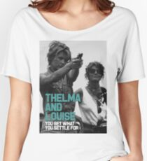 You Get What You Settle For  - Thelma and Louise Women's Relaxed Fit T-Shirt