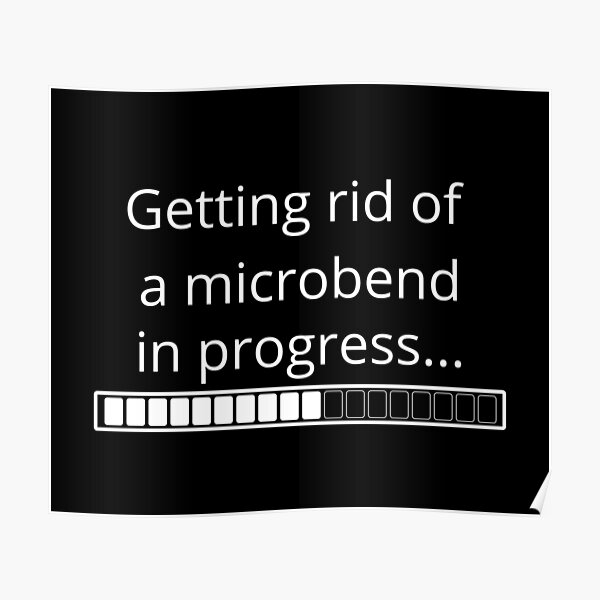 Getting rid of a microbend in progress... Aerialist problems Poster
