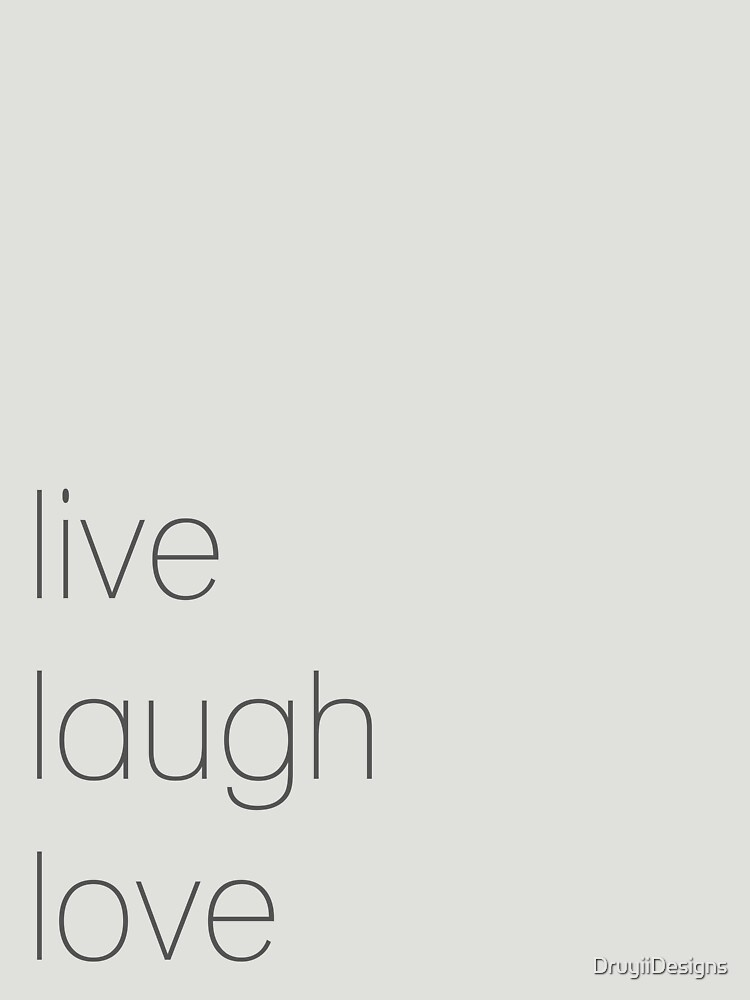 Live Laugh Love by DruyiiDesigns