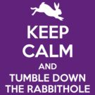 [ Keep Calm ] And Tumble Down the Rabbit Hole by sandywoo