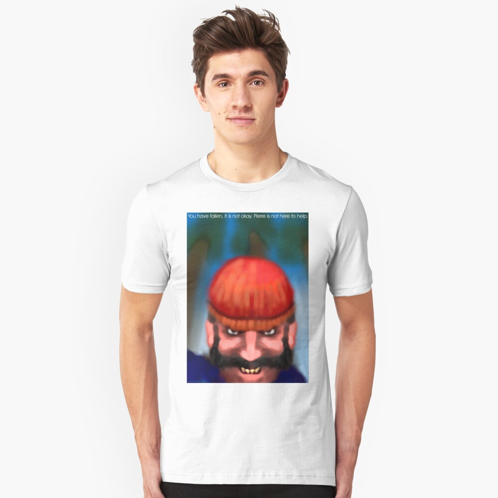 You have fallen, it is not okay, Pierre is not here to help Unisex T-Shirt Front