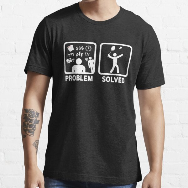Funny Badminton Problem Solved Essential T-Shirt