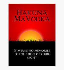 Hakuna MaVodka Photographic Print