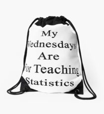 My Wednesdays Are For Teaching Statistics  Drawstring Bag