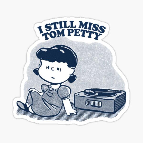 I Still Miss Tom Petty  Vinyl Collector Fan Art Sticker