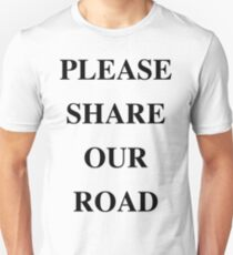 PLEASE SHARE OUR ROAD Unisex T-Shirt